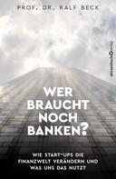 Prof. Dr. Ralf Beck: Wer braucht noch Banken? ★★★★