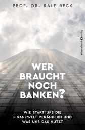 Wer braucht noch Banken? - Wie Start-Ups die Finanzwelt verändern und was uns das nutzt