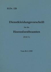 H.Dv. 120 Dienstkleidungsvorschrift für die Heeresforstbeamten - Vom 28.2.1935 - Neuauflage 2020