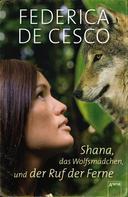 Federica de Cesco: Shana, das Wolfsmädchen, und der Ruf der Ferne ★★★★★