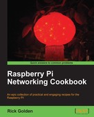 Rick Golden: Raspberry Pi Networking Cookbook