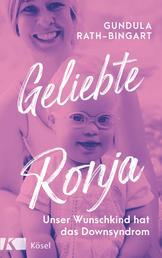 Geliebte Ronja - Unser Wunschkind hat das Down Syndrom