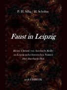Gerik Chirlek: Faust in Leipzig. Kleine Chronik von Auerbachs Keller zu Leipzig nebst historischen Notizen über Auerbachs Hof.