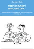 Carsten Both: Redewendungen: Wein, Weib und ...