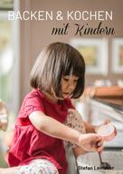Stefan Leinauer: Backen & Kochen mit Kindern