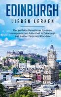 Marianne Althaus: Edinburgh lieben lernen: Der perfekte Reiseführer für einen unvergesslichen Aufenthalt in Edinburgh inkl. Insider-Tipps und Packliste