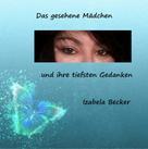 Izabela Becker: Das gesehene Mädchen und ihre tiefsten Gedanken