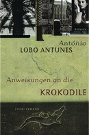 António Lobo Antunes: Anweisungen an die Krokodile