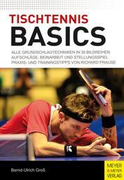 Tischtennis Basics - Alle Grundschlagtechniken in 30 Bildreihen. Aufschläge, Beinarbeit und Stellungsspiel. Praxis- und Trainingstipps von Richard Prause.