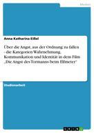 """Anna Katharina Eißel: Über die Angst, aus der Ordnung zu fallen - die Kategorien Wahrnehmung, Kommunikation und Identität in dem Film """"Die Angst des Tormanns beim Elfmeter"""""""