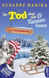 Der Tod singt laut O Tannenbaum - Ein Bayernkrimi