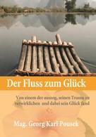 Georg Karl Pousek: Der Fluss zum Glück