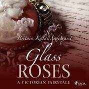 Glass Roses (Unabridged)