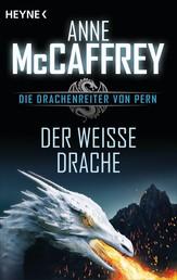 Der weiße Drache - Die Drachenreiter von Pern, Band 6 - Roman