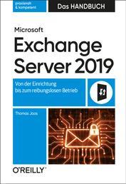 Microsoft Exchange Server 2019 – Das Handbuch - Von der Einrichtung bis zum reibungslosen Betrieb