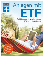 Anlegen mit ETF - Geld bequem investieren mit ETF und Indexfonds – Handbuch für Einsteiger und Fortgeschrittene von Stiftung Warentest