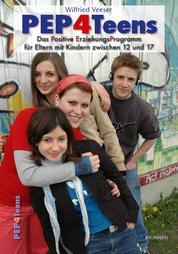 PEP4Teens - Das Positive ErziehungsProgramm für Eltern mit Kindern zwischen 12 und 17