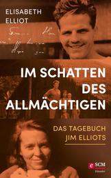 Im Schatten des Allmächtigen - Das Tagebuch Jim Elliots