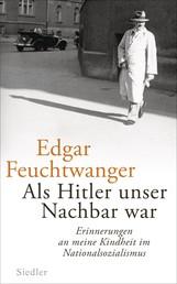 Als Hitler unser Nachbar war - Erinnerungen an meine Kindheit im Nationalsozialismus