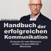 Handbuch der erfolgreichen Kommunikation: 20 Impulse für mehr Wirkung im privaten und geschäftlichen Miteinander (Ungekürzt)