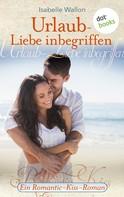 Isabelle Wallon: Urlaub - Liebe inbegriffen - Ein Romantic-Kiss-Roman ★★★