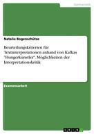 """Natalie Bogenschütze: Beurteilungskriterien für Textinterpretationen anhand von Kafkas """"Hungerkünstler"""". Möglichkeiten der Interpretationskritik"""