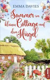 Sommer im kleinen Cottage auf dem Hügel - Ein bezaubernder Feel-Good-Roman