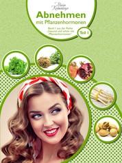 Abnehmen mit Pflanzenhormonen (Teil 1) - Band 1 aus der Reihe 'Gesund und schön mit Pflanzenhormonen'