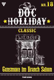 Doc Holliday Classic 18 – Western - Gunsmoke im Branch Saloon