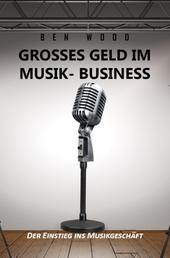 Grosses Geld im Musik Business - Der Einstieg ins Musikgeschäft