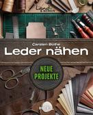 Carsten Bothe: Leder nähen - Neue Projekte