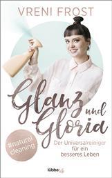 Glanz und Gloria - Der Universalreiniger für ein besseres Leben