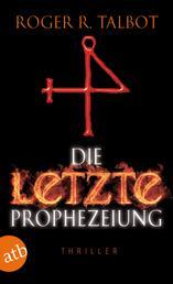 Die letzte Prophezeiung - Thriller