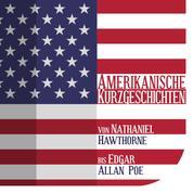 Amerikanische Kurzgeschichten - Von Nathaniel Hawthorne bis Edgar Allan Poe