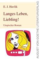 E J Havlik: Langes Leben, Liebling!