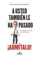 Andrés Gómez Osorio: A usted también le ha pasado ¡Admítalo!
