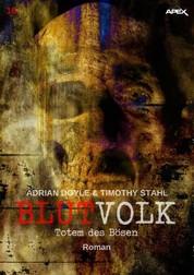 BLUTVOLK, Band 10: TOTEM DES BÖSEN - Die große Vampir-Saga von Adrian Doyle & Timothy Stahl