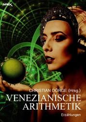 VENEZIANISCHE ARITHMETIK - Internationale Science-Fiction-Storys, hrsg. von Christian Dörge