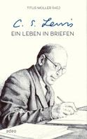 Titus Müller: C.S. Lewis - Ein Leben in Briefen