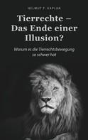 Helmut F. Kaplan: Tierrechte - Das Ende einer Illusion?