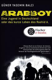 Arabboy - Eine Jugend in Deutschland oder Das kurze Leben des Rashid A.