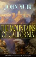 John Muir: The Mountains of California (With Original Drawings & Photographs)
