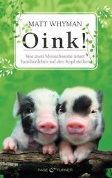 Oink! - Wie zwei Minischweine unser Familienleben auf den Kopf stellten