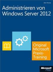 Administrieren von Windows Server 2012 - Original Microsoft Praxistraining - Praktisches Selbststudium