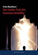 Fritz Mauthner: Der letzte Tod des Gautama Buddha