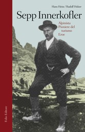 Sepp Innerkofler - Alpinista, pioniere del turismo, eroe