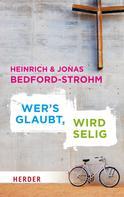Heinrich Bedford-Strohm: Wer´s glaubt, wird selig ★★