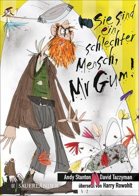 Sie sind ein schlechter Mensch, Mr Gum!
