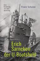 Franz Schulze: Erich Sarnekow der U-Bootsheld ★★★
