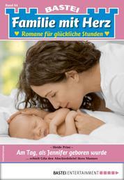 Familie mit Herz 64 - Familienroman - Am Tag, als Jennifer geboren wurde